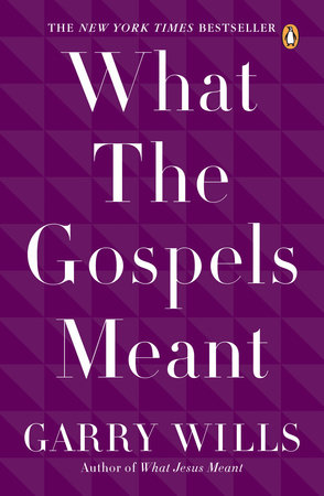 What the Gospels Meant by Garry Wills