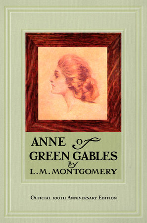 Anne of Green Gables, 100th Anniversary Edition by L. M. Montgomery