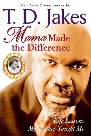 Mama Made the Difference by T  D  Jakes | PenguinRandomHouse com: Books