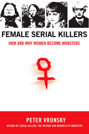 Female Serial Killers by Peter Vronsky