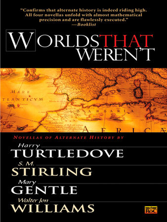 Worlds That Weren't by Harry Turtledove, Walter Jon Williams, S. M. Stirling and Mary Gentle