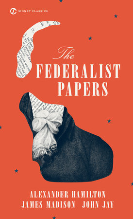 The Federalist Papers by Alexander Hamilton, James Madison and John Jay