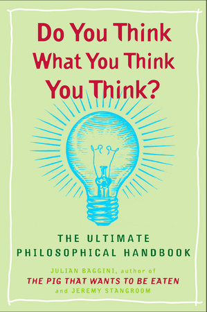 Do You Think What You Think You Think? by Julian Baggini and Jeremy Stangroom