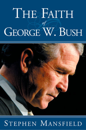 The Faith of George W. Bush by Stephen Mansfield