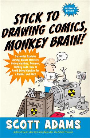 Stick to Drawing Comics, Monkey Brain! by Scott Adams