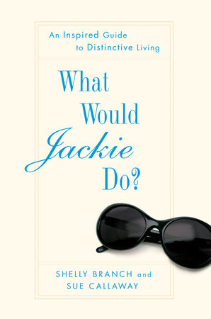 What Would Jackie Do? by Shelly Branch and Sue Callaway