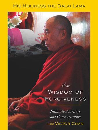 The Wisdom of Forgiveness by Dalai Lama and Victor Chan