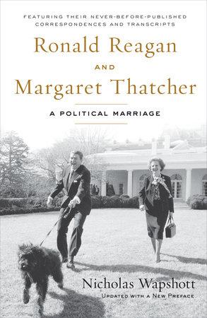 Ronald Reagan and Margaret Thatcher by Nicholas Wapshott