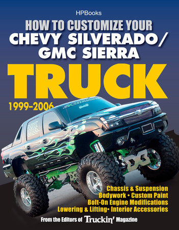 How to Customize Your Chevy Silverado/GMC Sierra Truck, 1999-2006 by Editors of Truckin' Magazine