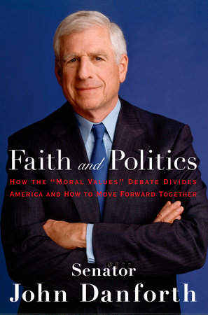 Faith and Politics by John Danforth
