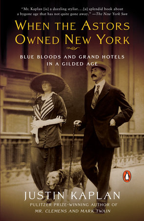 When the Astors Owned New York by Justin Kaplan