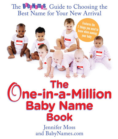 The One-in-a-Million Baby Name Book by Jennifer Moss and Babynames.com