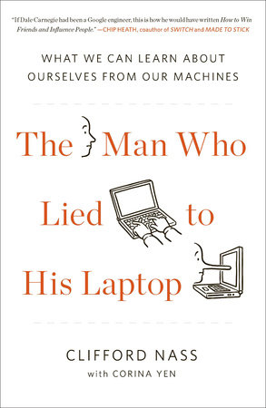The Man Who Lied to His Laptop by Clifford Nass and Corina Yen