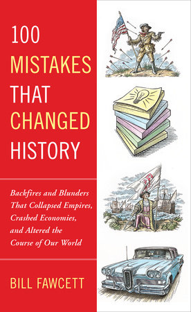 100 Mistakes that Changed History by Bill Fawcett