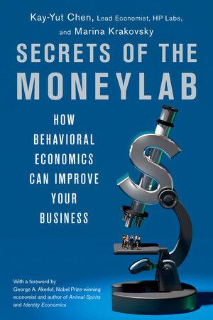 Secrets of the Moneylab by Kay-Yut Chen and Marina Krakovsky