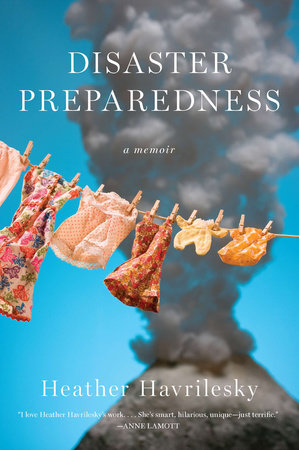 Disaster Preparedness by Heather Havrilesky