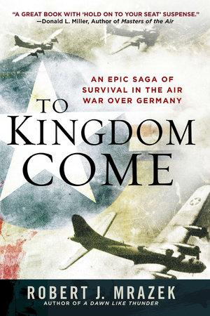 To Kingdom Come by Robert J. Mrazek