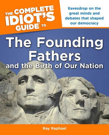 The Complete Idiot's Guide to the Founding Fathers by Ray Raphael