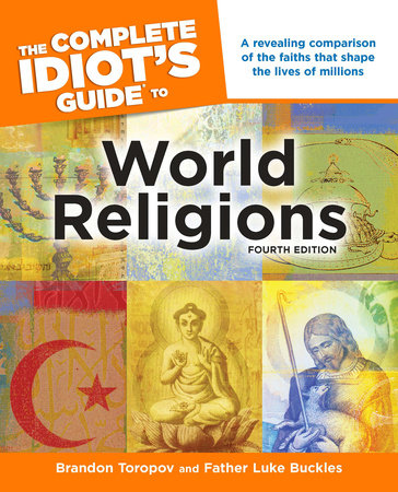 The Complete Idiot's Guide to World Religions, 4th Edition by Brandon Toropov and Luke Buckles
