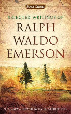 selected writings of ralph waldo emerson by ralph waldo emerson  selected writings of ralph waldo emerson by ralph waldo emerson