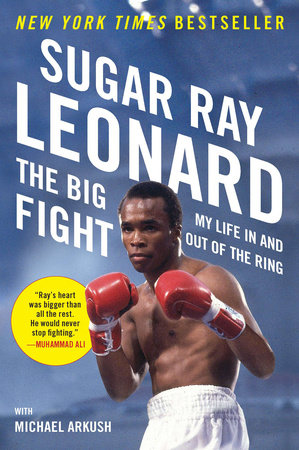 The Big Fight by Sugar Ray Leonard and Michael Arkush