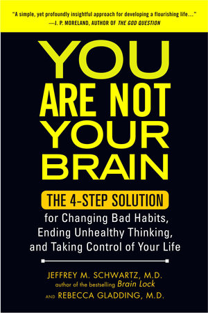 You are not your brain by jeffrey schwartz md rebecca gladding md you are not your brain by jeffrey schwartz md and rebecca gladding md ebook fandeluxe Ebook collections