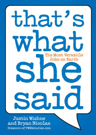 That's What She Said by Justin Wishne and Bryan Nicolas
