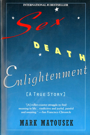 Sex, death, enlightenment by Mark Matousek