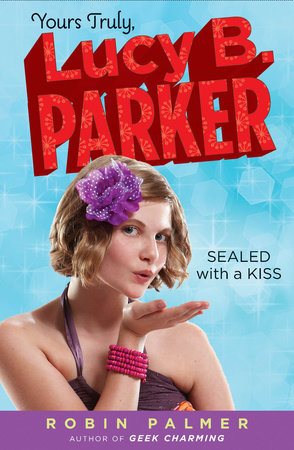 Yours Truly, Lucy B. Parker: Sealed with a Kiss by Robin Palmer