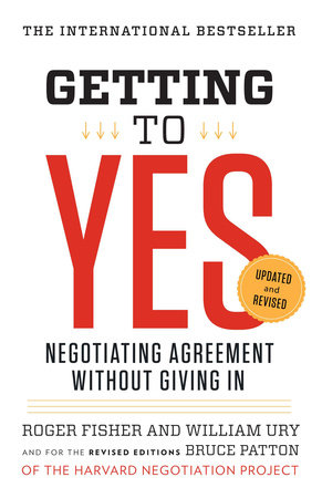 Getting to Yes by Roger Fisher, William L. Ury and Bruce Patton