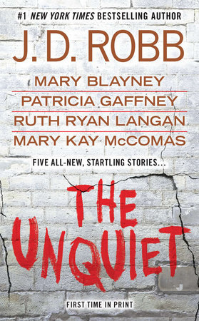 The Unquiet by J. D. Robb, Mary Blayney, Patricia Gaffney, Ruth Ryan Langan and Mary Kay McComas