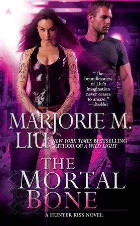 The Mortal Bone by Marjorie M. Liu