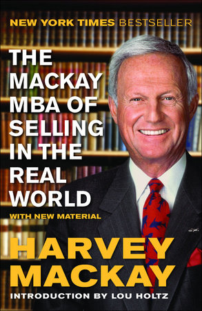 The Mackay MBA of Selling in the Real World by Harvey Mackay