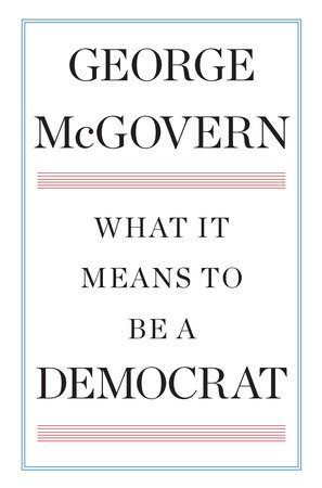 What It Means to Be a Democrat by George McGovern