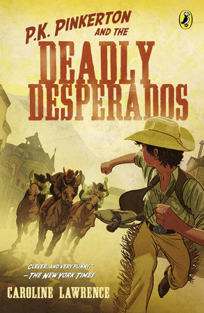 P.K. Pinkerton and the Case of the Deadly Desperados by Caroline Lawrence
