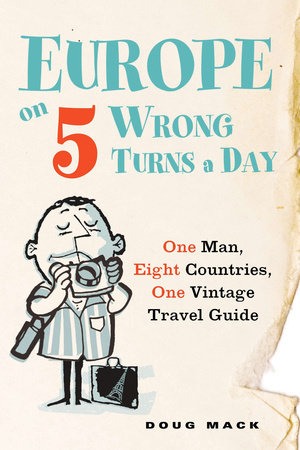 Europe on 5 Wrong Turns a Day by Douglas S. Mack