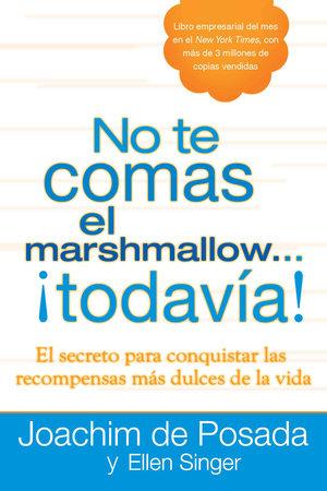 No te comas el marshmallow todavía by Joachim de Posada and Ellen Singer