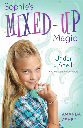 Sophie's Mixed-Up Magic: Under a Spell by Amanda Ashby