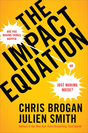 The Impact Equation by Chris Brogan and Julien Stanwell Smith