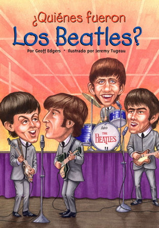 ¿Quiénes fueron los Beatles? by Geoff Edgers and Who HQ