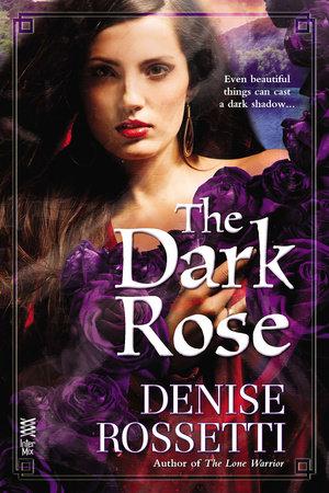 The Dark Rose by Denise Rossetti