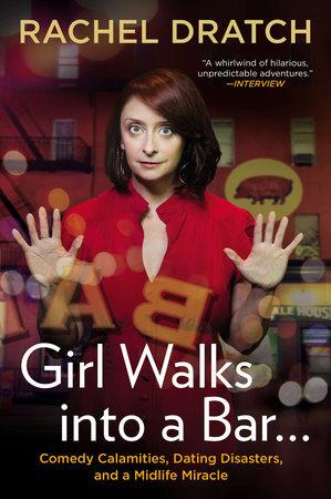 Girl Walks into a Bar . . . by Rachel Dratch