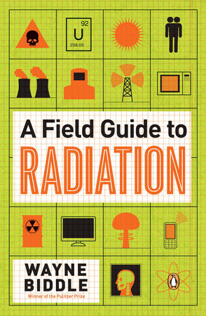 A Field Guide to Radiation by Wayne Biddle