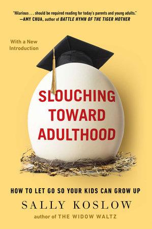 Slouching Toward Adulthood by Sally Koslow