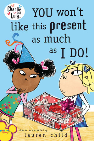 You Won't Like This Present as Much as I Do!