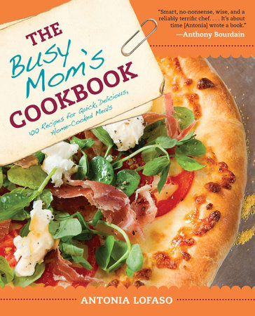 The Busy Mom's Cookbook by Antonia Lofaso