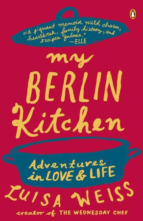 My Berlin Kitchen by Luisa Weiss