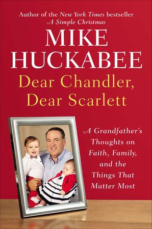 Dear Chandler, Dear Scarlett by Mike Huckabee