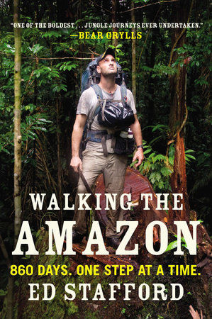 Walking the Amazon by Ed Stafford