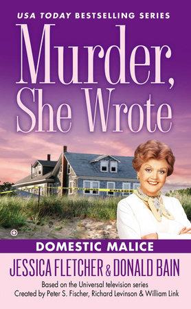 Murder, She Wrote: Domestic Malice by Jessica Fletcher and Donald Bain